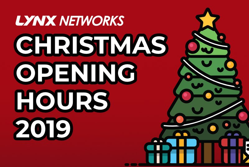 Christmas Opening Hours 2019 Lynx Networks